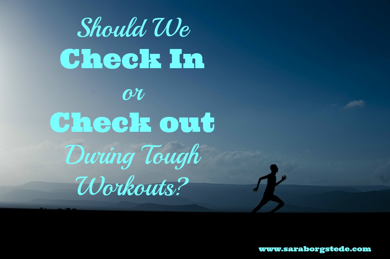 Check In or Check Out during Tough Workouts